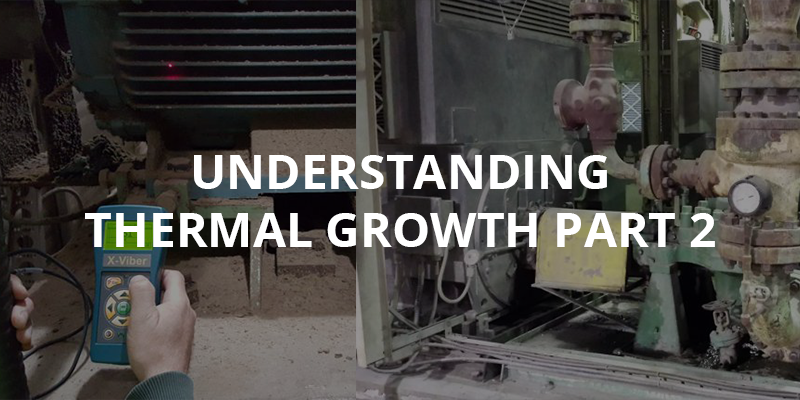 Understanding Thermal Growth in Your Rotating Machinery – Part 2